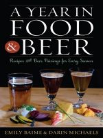 A Year in Food and Beer: Recipes and Beer Pairings for Every Season