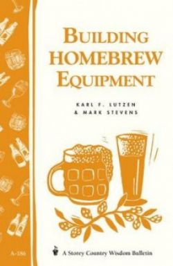 Building Homebrew Equipment: Storey Country Wisdom Bulletin A-186
