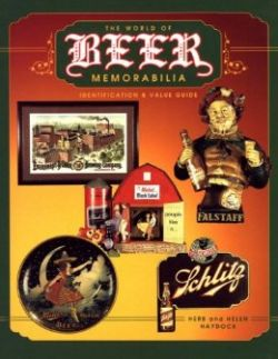 The World of Beer Memorabilia: Identification & Value Guide