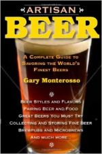 Artisan Beer - A complete guide to savoring the world's finest beers